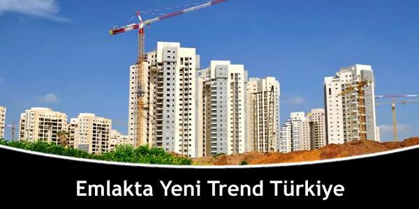 Emlakta Yeni Trend Türkiye