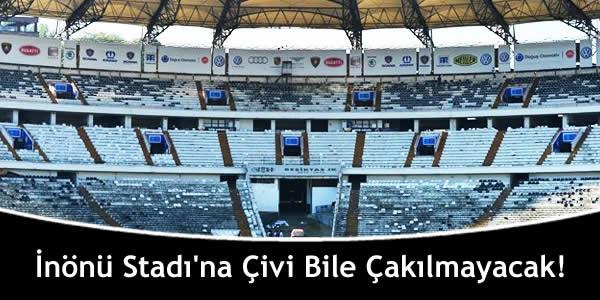 İnönü Stadı'na Çivi Bile Çakılmayacak!