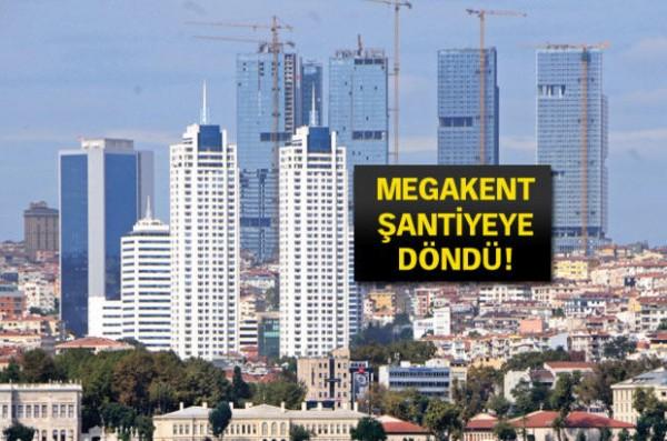Megakent İstanbul Şantiyeye Döndü!