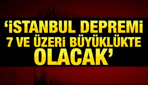 'İstanbul Depremi 7 ve Üzeri Büyüklükte Olacak'