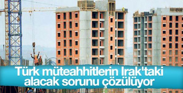 Türk Müteahhitlerin Irak'taki Alacak Sorunu Çözülüyor