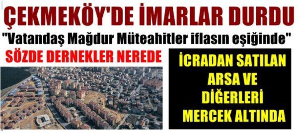 Çekmeköy'de İmar Durdu, Vatandaş Mağdur, Müteahhitler İflas